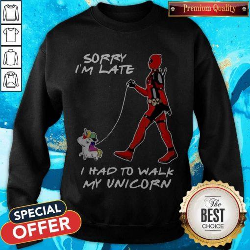 Deadpool Sorry I'm Late I Had To Walk My Unicorn weatshirt