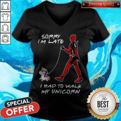 Deadpool Sorry I'm Late I Had To Walk My Unicorn V- neck