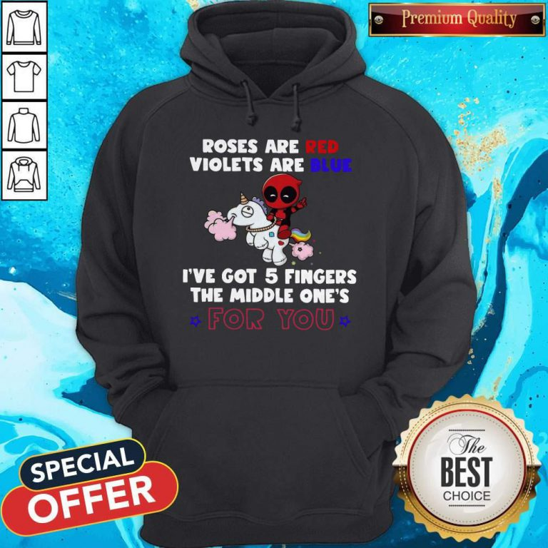 Deadpool Unicorn Roses Are Red Violets Are Blue I've Got 5 Fingers The Middle One's For You Hoodiea