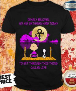 Dearly Beloved We Are Gathered Here Today To Get Through This Thing Called Life Snoopy And Charlie Brown Shirt