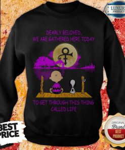 Dearly Beloved We Are Gathered Here Today To Get Through This Thing Called Life Snoopy And Charlie Brown weatshirt