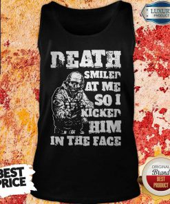 Death Smiled At Me So I Kicked Him In The Face Tank Top