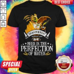Dragonwheat Premium Large Beer Is The Perfection Of Water Shirt
