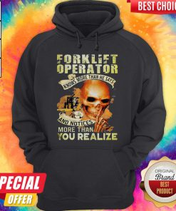 Forklift Operator Knows More Than He Says And Notices More Than You Realize Hoodiea