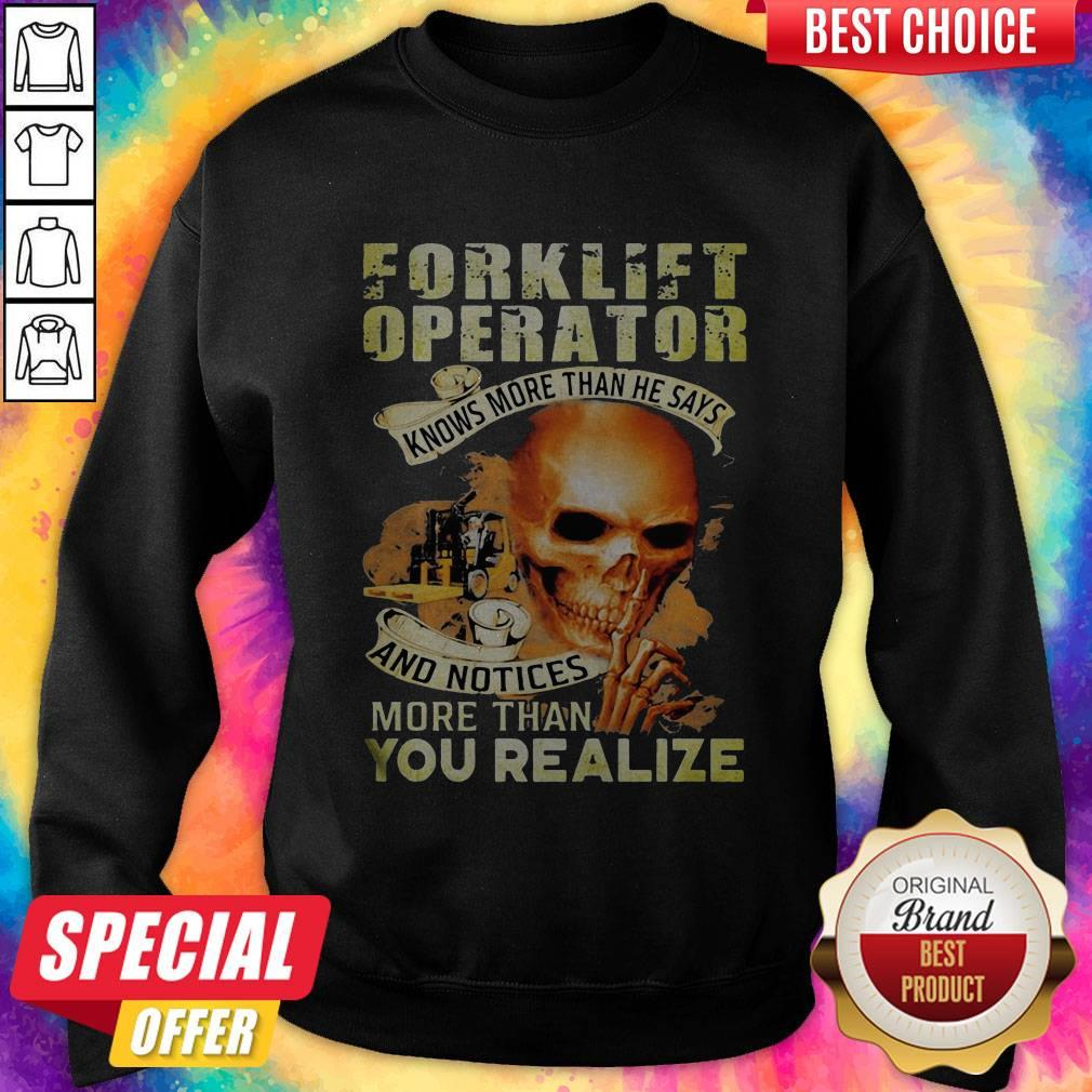 Forklift Operator Knows More Than He Says And Notices More Than You Realize weatshirt