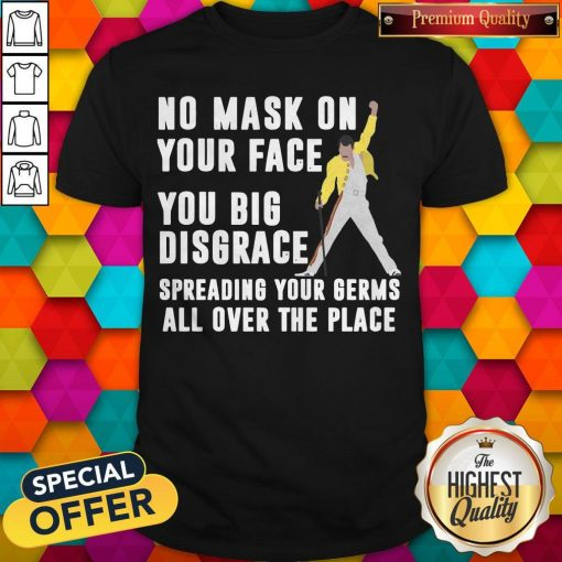 Freddie Mercury No Mask On Your Face You Big Disgrace Spreading Your Germs All Over The Place Shirt