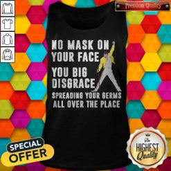 Freddie Mercury No Mask On Your Face You Big Disgrace Spreading Your Germs All Over The Place Tank Top
