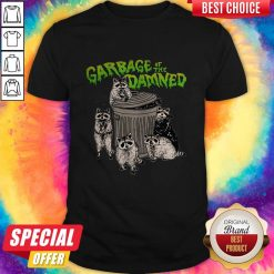 Funny Raccoon Garbage Of The Damned Shirt