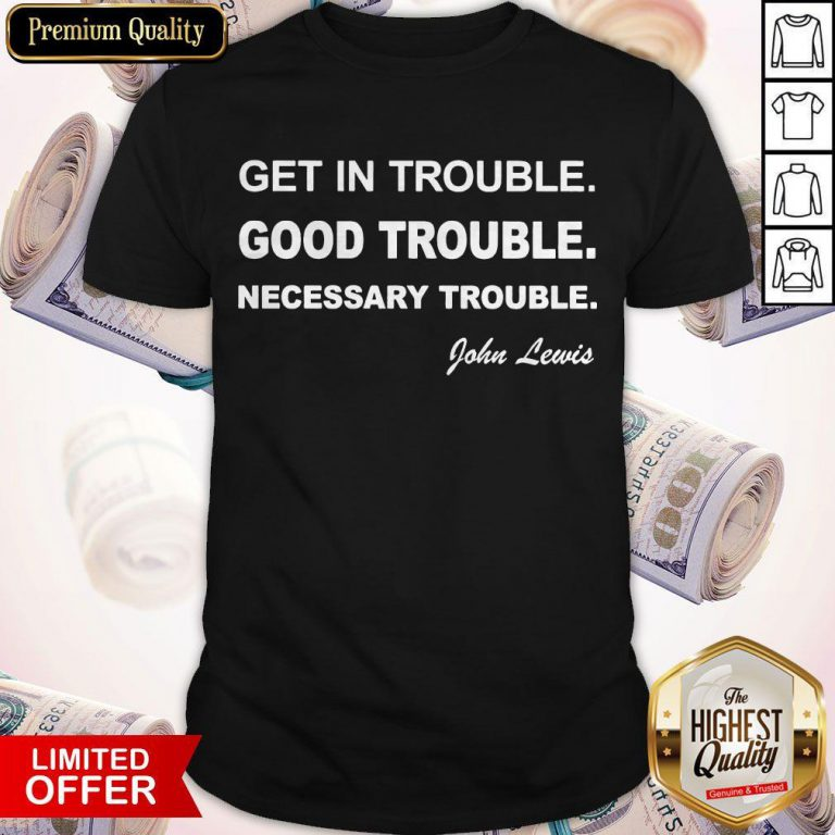 Get In Trouble Good Trouble Necessary Trouble John Lewis Shirt