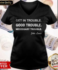 Get In Trouble Good Trouble Necessary Trouble John Lewis V- neck
