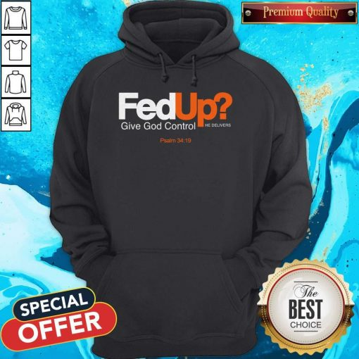 good-fed-up-give-god-control-he-delivers Hoodie