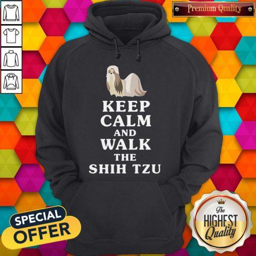 Good Keep Calm And Walk The Shih Tzu Hoodie