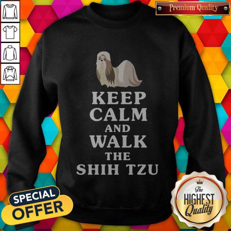 Good Keep Calm And Walk The Shih Tzu weatshirt