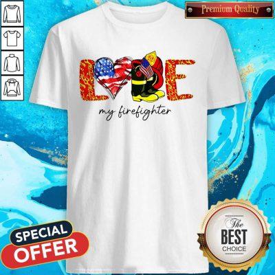 Good Love My Firefighter Shirt