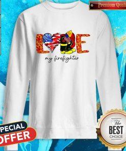 Good Love My Firefighter weatshirt