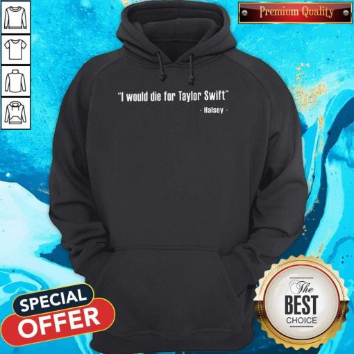 Halsey – I Would Die For Taylor Swift Hoodie