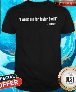 Halsey – I Would Die For Taylor Swift Shirt