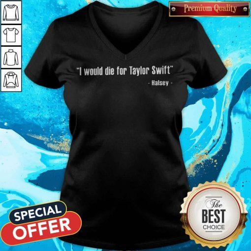 Halsey – I Would Die For Taylor Swift V- neck