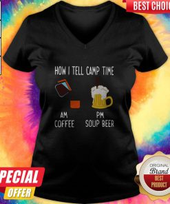 How I Tell Camp Time Am Coffee Pm Soup Beer V- neck