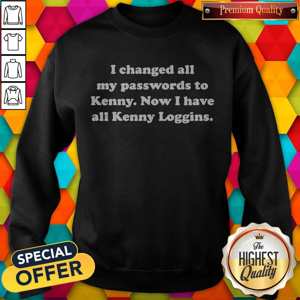 I Changed All My Passwords To Kenny Now I Have All Kenny Loggins weatshirt
