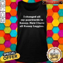 I Changed All My Passwords To Kenny Now I Have All Kenny Loggins Tank Top