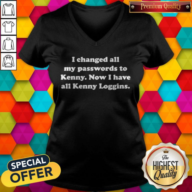 I Changed All My Passwords To Kenny Now I Have All Kenny Loggins V- neck