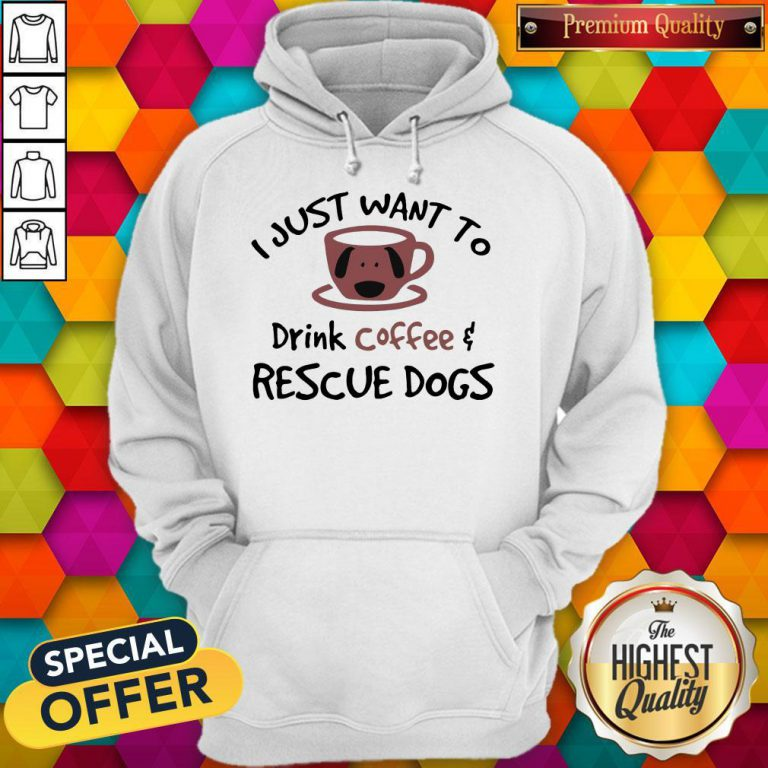 I Just Want To Drink Coffee And Rescue Dogs Hoodie