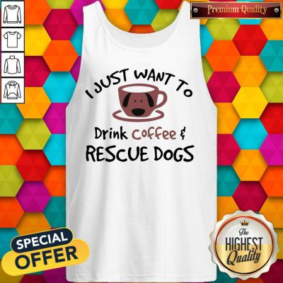 I Just Want To Drink Coffee And Rescue Dogs Tank Top