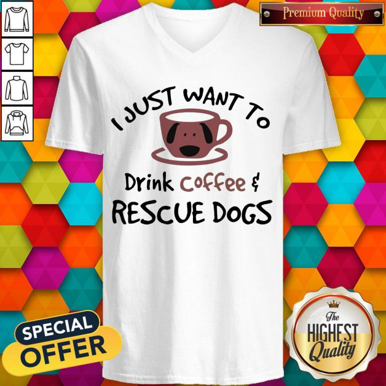 I Just Want To Drink Coffee And Rescue Dogs V- neck