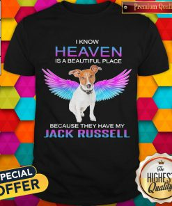 I Know Heaven Is A Beautiful Place Because They Have My Jack Russell Angel Shirt