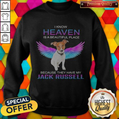 I Know Heaven Is A Beautiful Place Because They Have My Jack Russell Angel weatshirt
