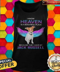 I Know Heaven Is A Beautiful Place Because They Have My Jack Russell Angel Tank Top