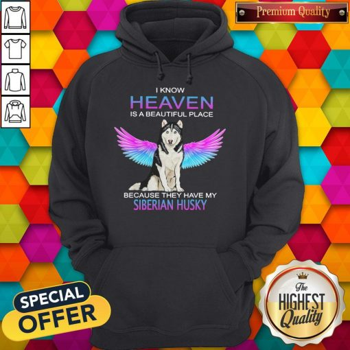 I Know Heaven Is A Beautiful Place Because They Have My Siberian Husky Angel Hoodiea