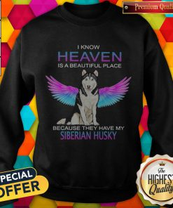 I Know Heaven Is A Beautiful Place Because They Have My Siberian Husky Angel weatshirt