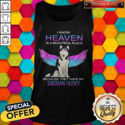 I Know Heaven Is A Beautiful Place Because They Have My Siberian Husky Angel Tank Top