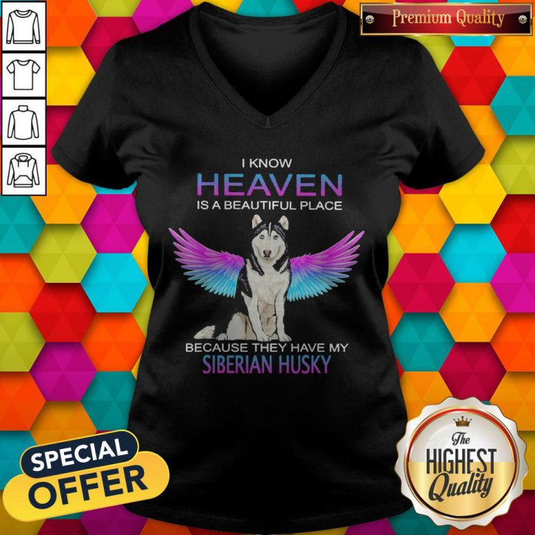 I Know Heaven Is A Beautiful Place Because They Have My Siberian Husky Angel V- neck