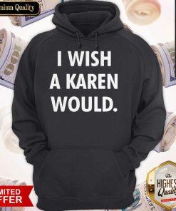 I Wish A Karen Would Black Hoodie