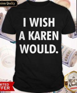I Wish A Karen Would Black Shirt