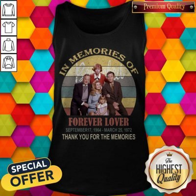In Memories Of Forever Lover September 17 1964 March 25 1972 Thank You For The Memories Vintage Tank Top