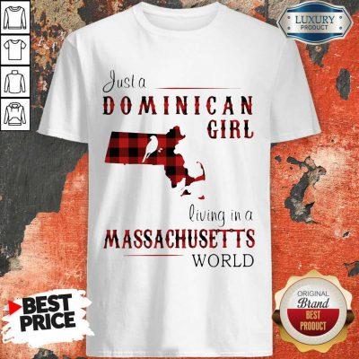 Just A Dominican Girl Living In A Massachusetts World Map Shirt