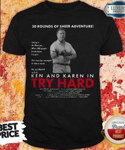 Ken And Karen In Try Hard 30 Round Of Sheer Adventure Shirt