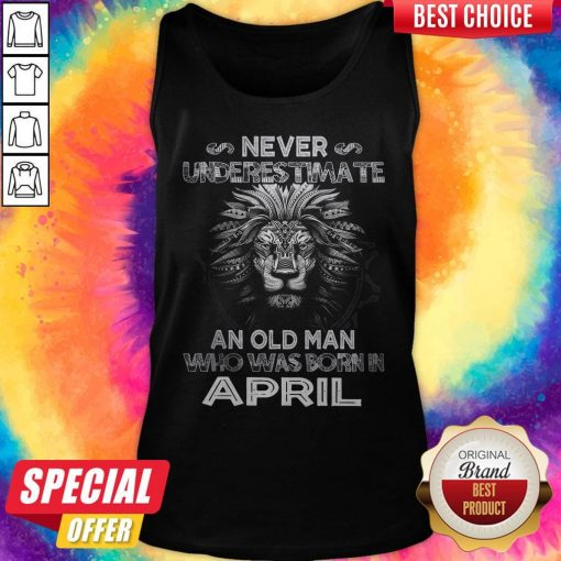 Lion Never Underestimate An Old Man Who Was Born In April Tank Top
