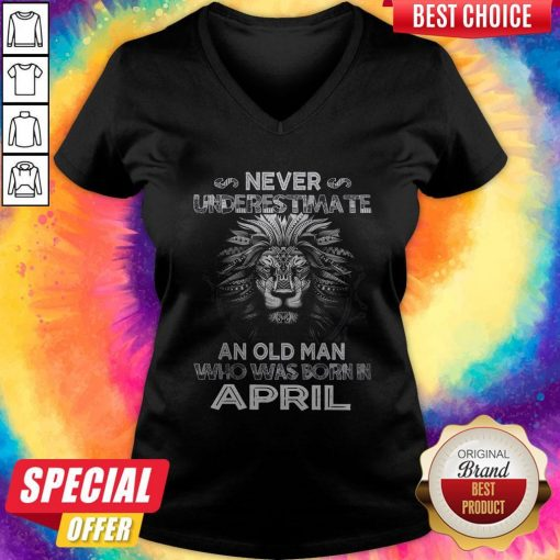 Lion Never Underestimate An Old Man Who Was Born In April V- neck