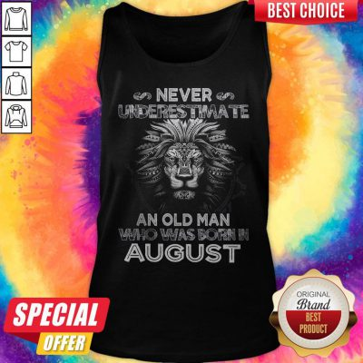Lion Never Underestimate An Old Man Who Was Born In August Tank Top