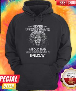 Lion Never Underestimate An Old Man Who Was Born In May Hoodiea