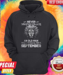 Lion Never Underestimate An Old Man Who Was Born In September Hoodiea