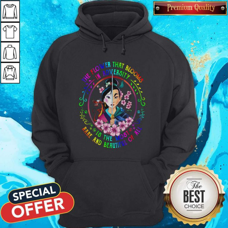 Mulan The Flower That Blooms In Adversity Is The Most Rare And Beautiful Of All Hoodie