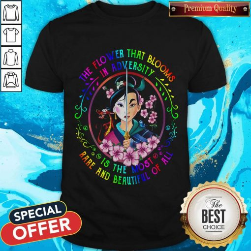 Mulan The Flower That Blooms In Adversity Is The Most Rare And Beautiful Of All Shirt