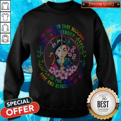 Mulan The Flower That Blooms In Adversity Is The Most Rare And Beautiful Of All weatshirt