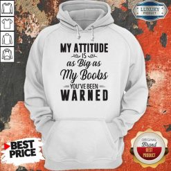 My Attitude Is As Big As My Boobs You_ve Been Warned Hoodiea